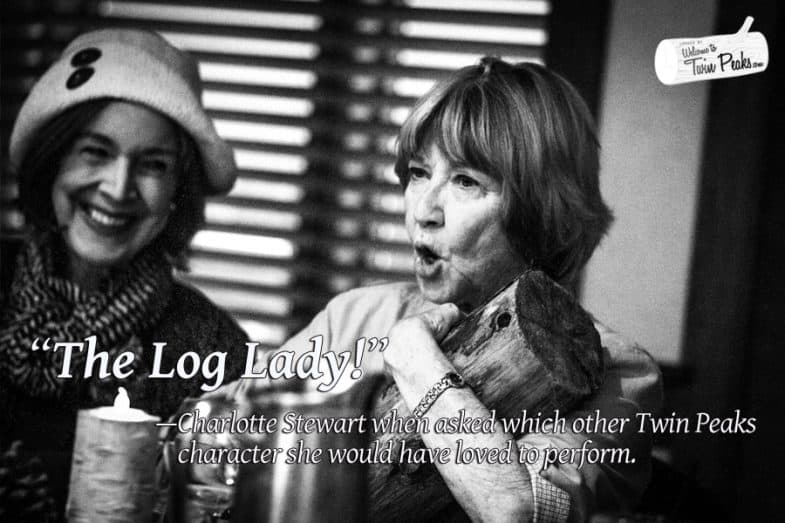 Charlotte Stewart would have loved to be the Log Lady
