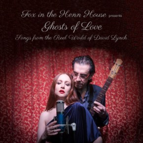 Ghosts Of Love: Songs From The Reel World Of David Lynch