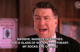 """My socks are on fire."" —Gordon Cole"