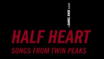 Half Heart: Songs From Twin Peaks by Daniel Knox