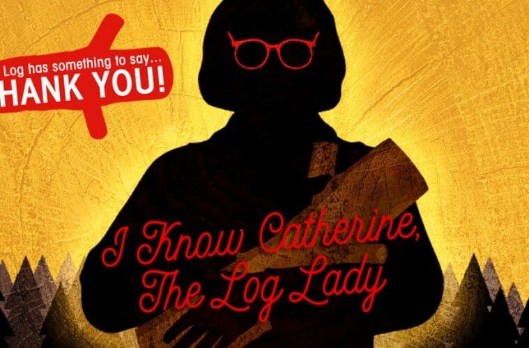I Know Catherine The Log Lady