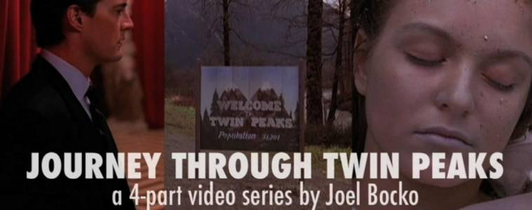 Journey Through Twin Peaks: 4-part video essay by Joel Bocko