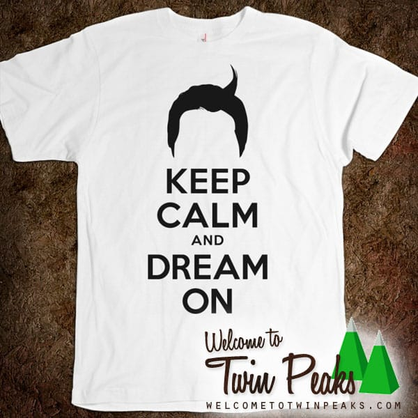 Keep Calm And Dream On T-Shirt (Dale Cooper)
