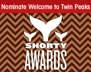 Nominate Welcome to Twin Peaks for a social media award in the Shorty Awards!