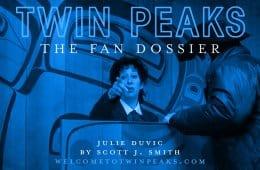 Twin Peaks: The Fan Dossier: Julie Duvic by Scott J. Smith