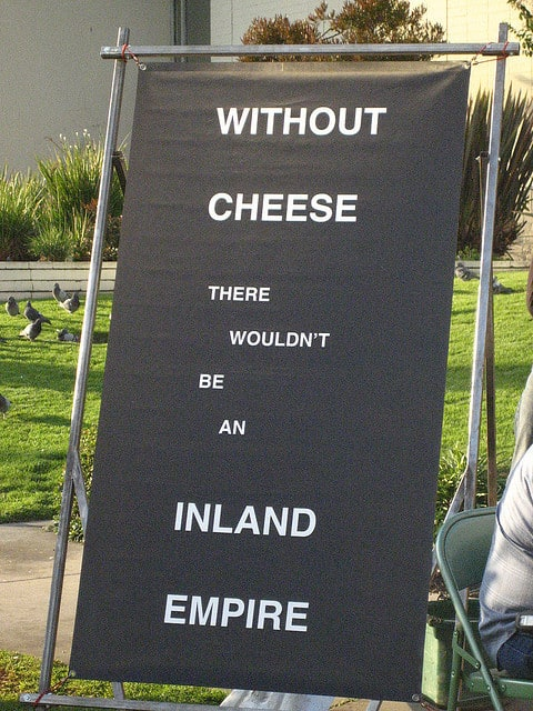 Without cheese, there wouldn't be an Inland Empire
